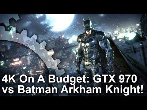 [4K On A Budget] GTX 970 vs Batman Arkham Knight! Arkham Asylum/ City/ Origins!