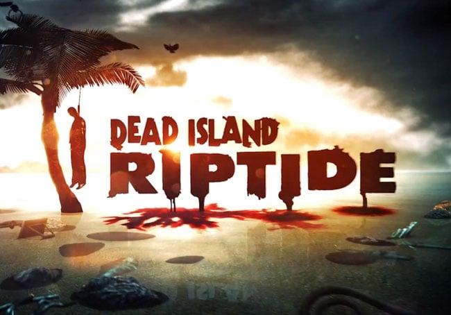 Dead Island : Riptide