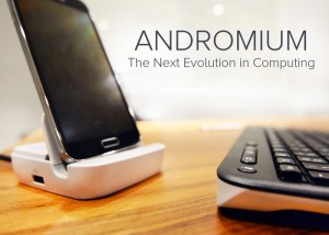 New Andromium Computing Platform Transforms Your Smartphone Into A Desktop PC (video)
