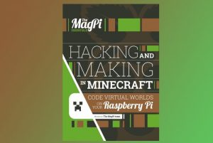 Hack and Make With Minecraft In The Raspberry Pi MagPi Official Magazine