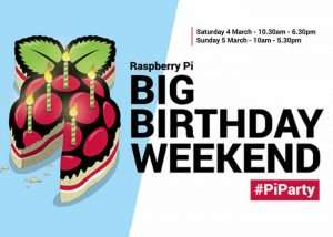 Raspberry Pi Big Birthday Weekend Events Announced For March 4th 2017