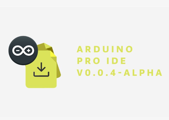 Arduino Pro IDE v0.0.4-alpha now available